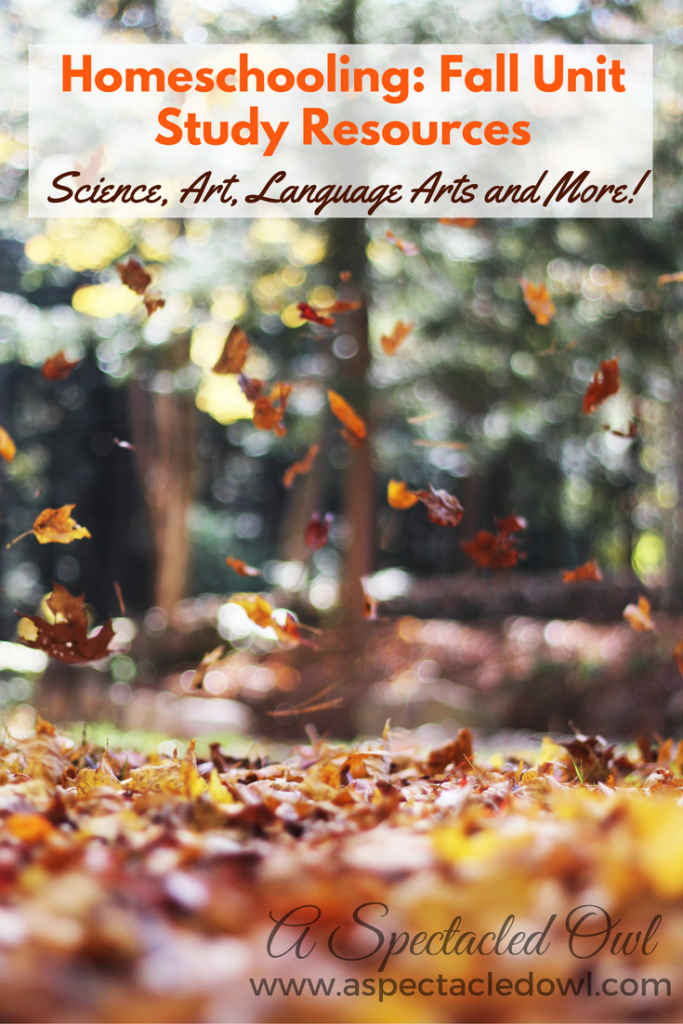 Fall Unit Study Resources - Homeschooling (Science, Art, Language Arts & More!)
