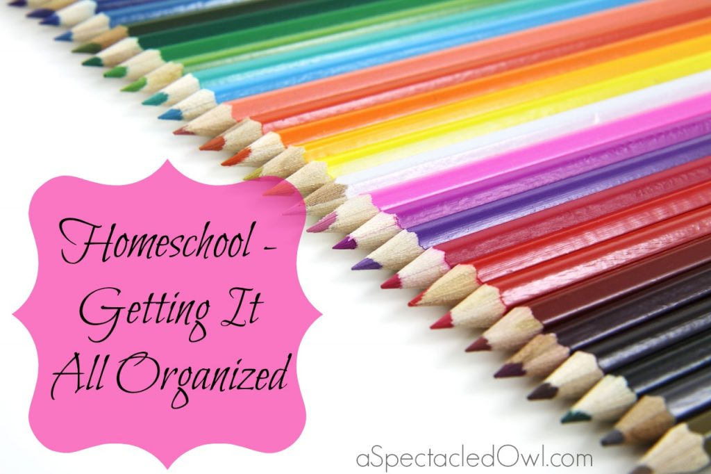 Homeschool - Getting It All Organized